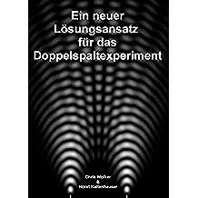 Ein neuer Lösungsansatz für das Doppelspaltexperiment (German Edition)