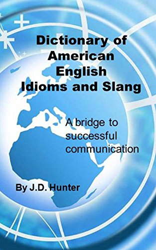 Dictionary of American English Idioms and Slang: a bridge to successful communication