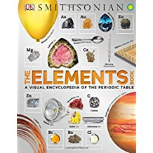 The Elements Book: A Visual Encyclopedia of the Periodic Table
