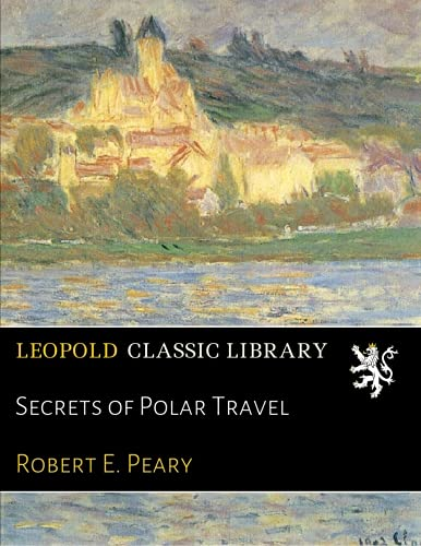 Secrets of Polar Travel por Robert E. Peary