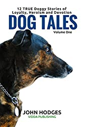 Dog story: Dog Tales: 12 TRUE Doggy Stories of Loyalty, Heroism and Devotion