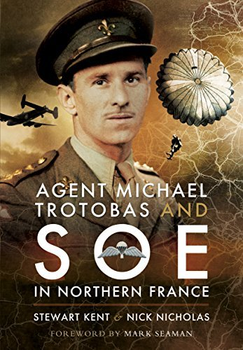 Agent Michael Trotobas and SOE in Northern France by Stewart Kent (2016-01-20)