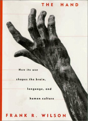 The Hand: How Its Use Shapes the Brain, Language, and Human Culture by Frank R. Wilson (1998-06-23)