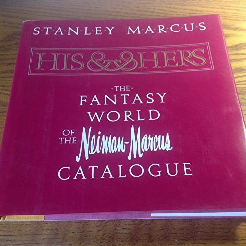 his-and-hers-the-fantasy-world-of-the-neiman-marcus-catalog-1st-edition-by-marcus-stanley-1982-hardc