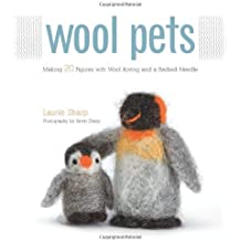 Wool Pets: Making 20 Figures with Wool Roving and a Barbed Needle (English Edition)