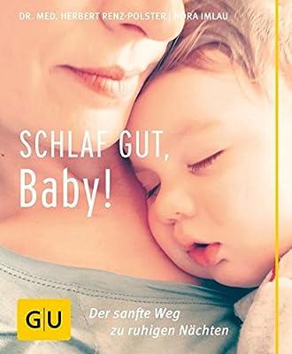 Schlaf gut, Baby! Der sanfte Weg zu ruhigen Naechten Partnerschaft und Familie von Dr. Med. Herbert Renz-Polster | Nora Imlau - GU-Ratgeber verstehen, wie Kinder schlafen!