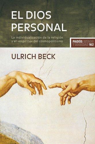 El Dios personal: La individualización  de la religión y  el «espíritu» del  cosmopolitismo (Estado y Sociedad) por Ulrich Beck