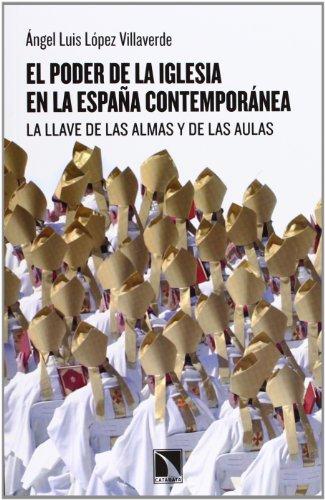 El Poder De La Iglesia En La España Contemporánea. La Llave De Las Almas Y De Las Aulas (Mayor) por Ángel Luís López Villaverde