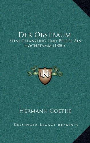 Der Obstbaum: Seine Pflanzung Und Pflege ALS Hochstamm (1880)