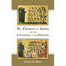 St. Francis of Assisi and the Conversion of the Muslims by Frank M. Rega (December 10,2007)