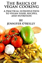 The Basics of Vegan Cooking: A Practical Introduction to Vegan Food, Recipes, and Nutrition