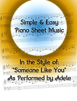 Simple & Easy Piano Sheet Music: In the Style of Someone Like You by Adele by [Woolsey, Kevin]