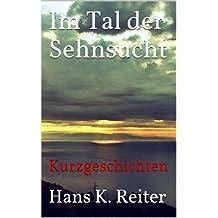 Im Tal der Sehnsucht (Kurzgeschichten von Hans K. Reiter 3)