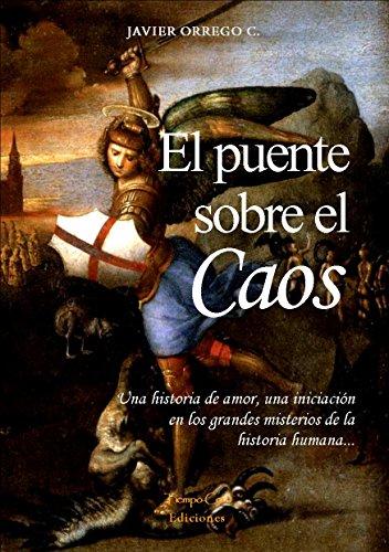 EL PUENTE SOBRE EL CAOS: Una historia de amor... y una iniciación en los grandes misterios de la historia humana por Javier Orrego C.