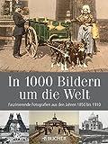 In 1000 Bildern um die Welt: Faszinierende Fotografien aus den Jahren 1850 bis 1910 - Erwin Winter