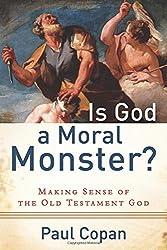Is God a Moral Monster?: Making Sense Of The Old Testament God