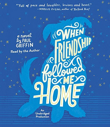 When Friendship Followed Me Home by Paul Griffin (2016-06-07)