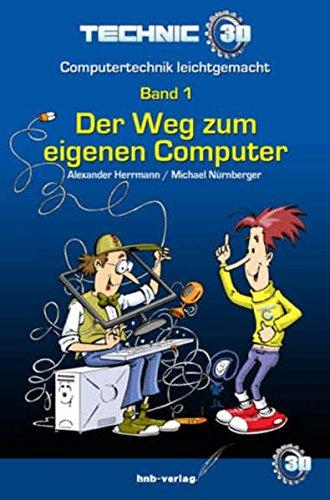 Der Weg zum eigenen Computer: Band1 (Technic3D – Computertechnik leichtgemacht)