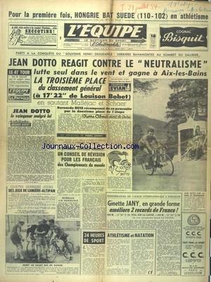 EQUIPE (L') [No 2584] du 29/07/1954 - ATHLETISME - LA HONGRIE BAT LA SUEDE - 41EME TOUR DE FRANCE - JEAN DOTTO REAGIT CONTRE LE NEUTRALISME - BOBET - MALLEJAC ET SCHAER - JEAN DOTTO LE VAINQUEUR MALGRE LUI PR GODDET - LE PRESIDET JOINARD ET LES CHAMPIONNATS DU MONDE - GINETTE JANY EN GRANDE FORME par Collectif