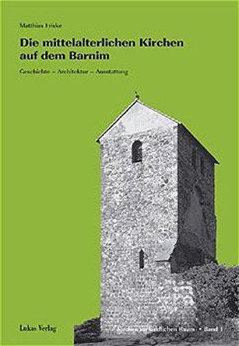 Die mittelalterlichen Kirchen auf dem Barnim: Geschichte - Architektur - Ausstattung (Kirchen im ländlichen Raum)