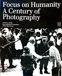 Focus on Humanity: A Century of Photography. Archives of International Committee of the Red Cross
