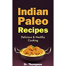 Indian Paleo Recipes: Delicious & Healthy Cooking - The Authentic Indian Food Cookbook with Homemade Skinny British Indian Restaurant Dishes (English Edition)