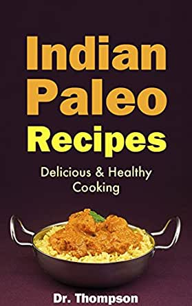 Indian paleo recipes delicious healthy cooking the authentic enter your mobile number or email address below and well send you a link to download the free kindle app then you can start reading kindle books on your forumfinder Images