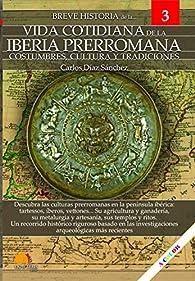 Breve Historia De La Vida cotidiana de La Iberia Prerromana par  Carlos Díaz Sánchez