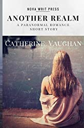 Another Realm: A Paranormal Romance Short Story by Catherine Vaughan (2015-08-17)