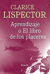 Aprendizaje o el libro de los placeres par Clarice Lispector