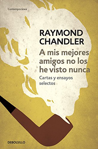 A Mis Mejores Amigos No Los He Visto Nunca / The Raymond Chandler Papers