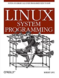 Linux System Programming: Talking Directly to the Kernel and C Library by Robert Love (2007-09-28)