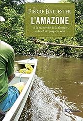 Amazone. A la recherche de la femme au bord de paupière noir: A la recherche de la femme au bord de paupière noir (A l'autre bout du monde) (French Edition)