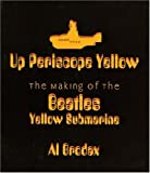 "Up Periscope Yellow: The Making of The ""Beatles"" ""Yellow Submarine"""