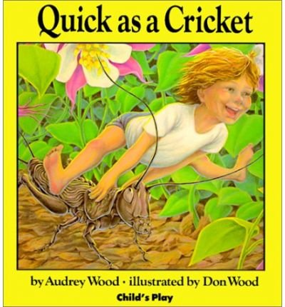 [( Quick as a Cricket )] [by: Audrey Wood] [Oct-1999]