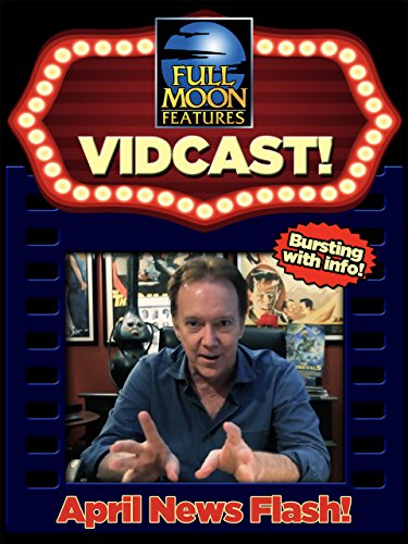Full Moon's Monthly Vidcast: April 2018