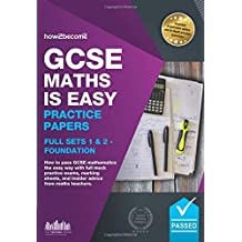 GCSE Maths is Easy Practice Papers Full Sets 1 & 2 - Foundation: How to pass GCSE Mathematics the easy way with full mock practice exams, marking ... from maths teachers. (Revision Guide Series)
