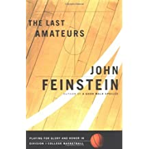 The Last Amateurs: Playing for Glory and Honor in Division I College Basketball by John Feinstein (2000-11-01)