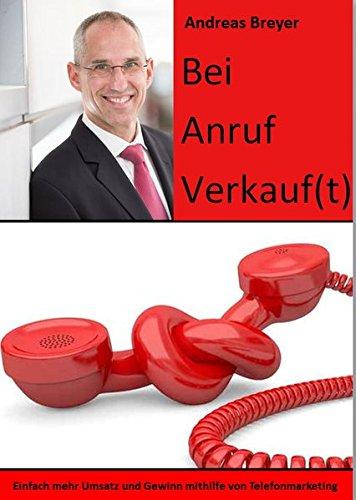 Bei Anruf Verkauf(t): Einfach mehr Umsatz und Gewinn mithilfe von Telefonmarketing