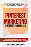 Pinterest Marketing: Pinterest for Blogger. Pinterest book for your social media marketing and business growth: (Pinterest for dummies for your online business & pinterest power for cook book authors)