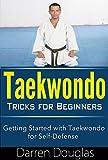 Taekwondo Tricks for Beginners: Getting Started with Taekwondo For Self Defense ((taekwondo for beginners, taekwondo tricks, taekwondo guide))