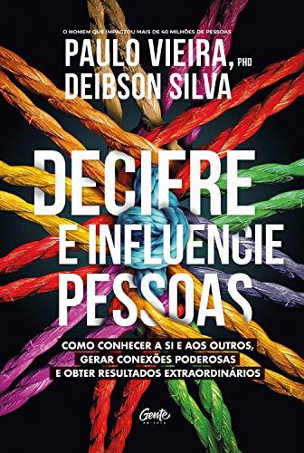 Decifre e influencie pessoas: Como conhecer a si e aos outros, gerar conexões poderosas e obter resultados extraordinários (Portuguese Edition)