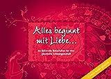 Alles beginnt mit Liebe... Baby Cards für die Schwangerschaft: 80 liebevolle Botschaften für eine glückliche Schwangerschaft