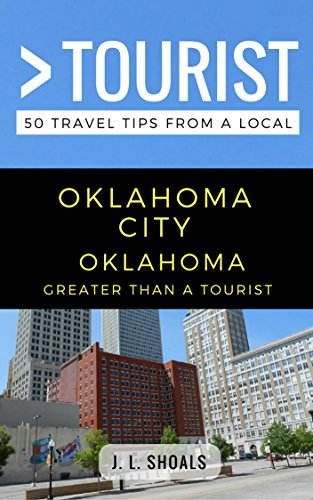 Greater Than a Tourist – Oklahoma City Oklahoma USA: 50 Travel Tips from a Local (English Edition)