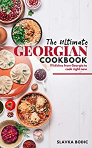 The Ultimate Georgian Cookbook: 111 Dishes from Georgia To Cook Right Now (World Cuisines Book 18) (English Ed