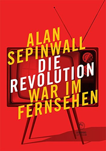 Die Revolution war im Fernsehen: Essay zu den Fernsehserien Sopranos, Mad Men, 24, Lost, Breaking Bad, The Wire, Deadwood, Buffy, The Shield, u. a. ... / Sachbücher und Essays zur Gegenwart