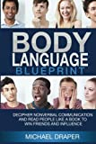 Body Language: Blueprint: Decipher Nonverbal Communication and Read People Like a Book to Win Friends and Influence: Volume 2 (How to Analyze People)