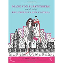 Diane von Furstenberg and the Tale of the Empress's New Clothes (Fashion Fairytale 3) by Camilla Morton (2012-11-13)