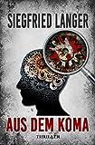 Aus dem Koma: Thriller von Siegfried Langer