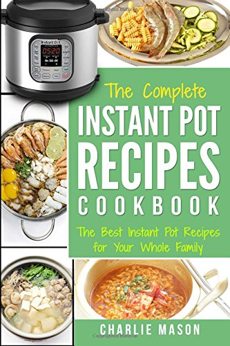 Instant Pot Recipe Cookbook: The Best & Easy Instant Pressure Electric Pot Ultimate Healthy Delicious Recipes Meals for Your Whole Family: The Best ... Slow, Healthy, Electric, Pot, Meals)